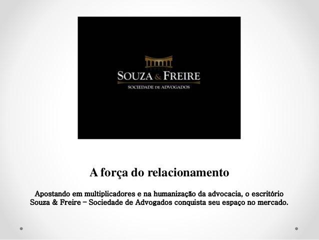 A força do relacionamento Apostando em multiplicadores e na humanização da advocacia, o escritório Souza & Freire – Socied...