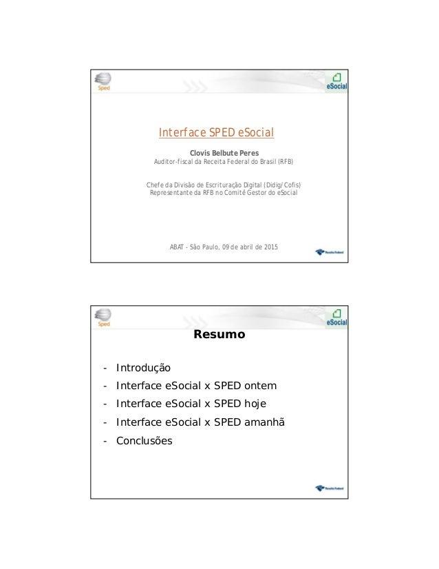 11/04/2015 1 Interface SPED eSocial Clovis Belbute Peres Auditor-fiscal da Receita Federal do Brasil (RFB) Chefe da Divisã...