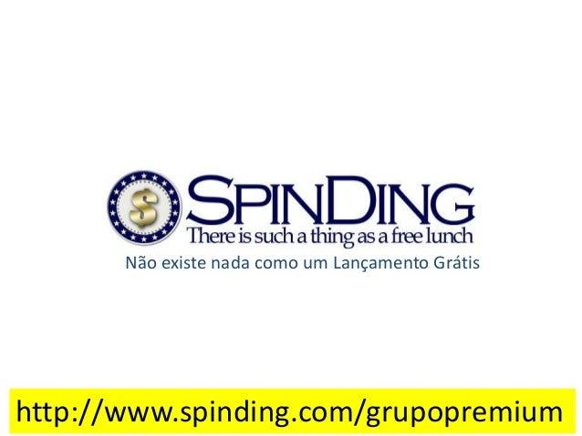Não existe nada como um Lançamento Grátis http://www.spinding.com/grupopremium