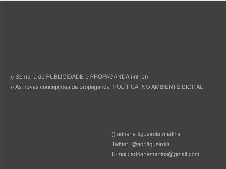 )) Semana de PUBLICIDADE e PROPAGANDA (infnet))) As novas concepções da propaganda POLÍTICA NO AMBIENTE DIGITAL           ...