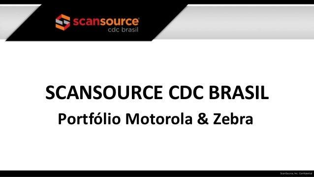 SCANSOURCE CDC BRASIL Portfólio Motorola & Zebra