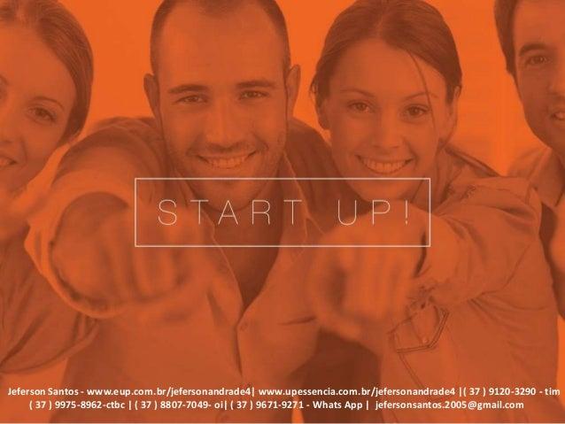 Jeferson Santos - www.eup.com.br/jefersonandrade4| www.upessencia.com.br/jefersonandrade4 |( 37 ) 9120-3290 - tim ( 37 ) 9...