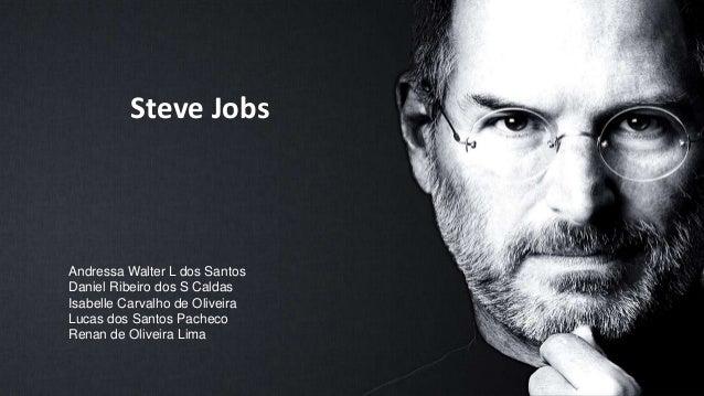 Steve Jobs Andressa Walter L dos Santos Daniel Ribeiro dos S Caldas Isabelle Carvalho de Oliveira Lucas dos Santos Pacheco...