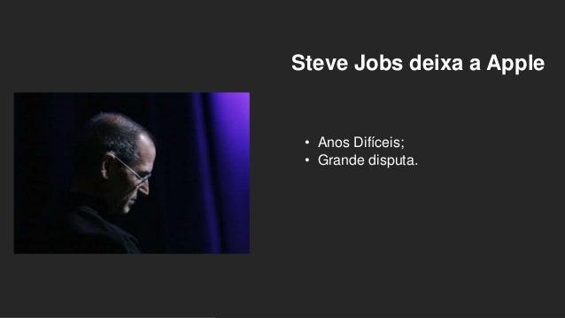 Steve Jobs deixa a Apple • Anos Difíceis; • Grande disputa.