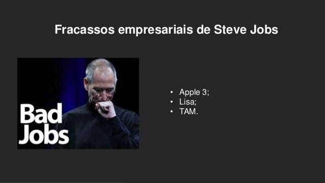 Fracassos empresariais de Steve Jobs • Apple 3; • Lisa; • TAM.
