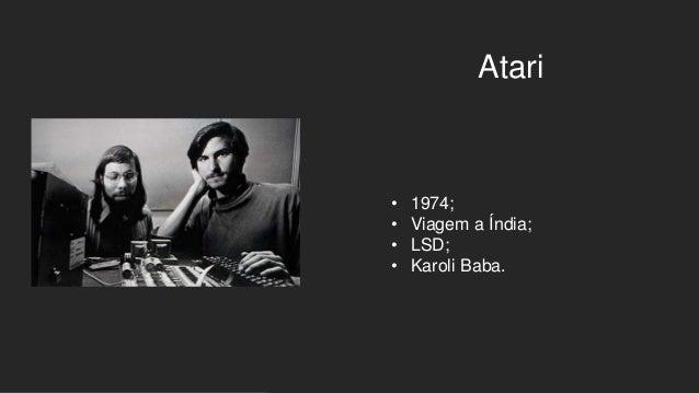 Atari • 1974; • Viagem a Índia; • LSD; • Karoli Baba.