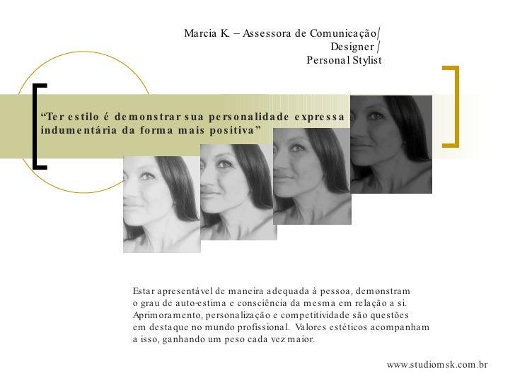 """Marcia K. – Assessora de Comunicação/ Designer / Personal Stylist """" Ter estilo é demonstrar sua personalidade expressa na ..."""