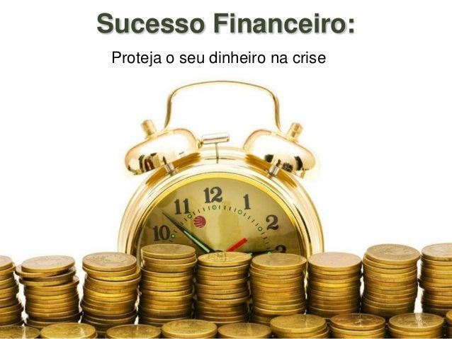 Proteja o seu dinheiro na crise Sucesso Financeiro: