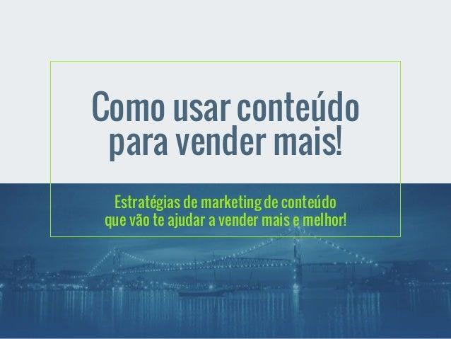 Como usar conteúdo  para vender mais!  Estratégias de marketing de conteúdo  que vão te ajudar a vender mais e melhor!