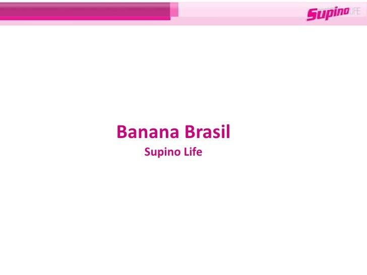 Banana Brasil    Supino Life