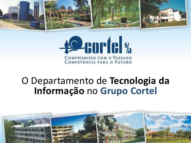O Departamento de Tecnologia da  Informação no Grupo Cortel
