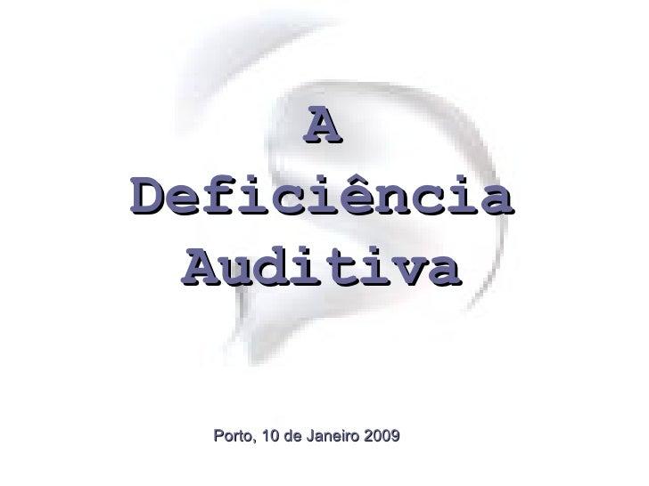 A Deficiência Auditiva Porto, 10 de Janeiro 2009