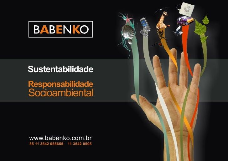 Sustentabilidade Responsabilidade Socioambiental    www.babenko.com.br 55 11 3542 055655   11 3542 0505