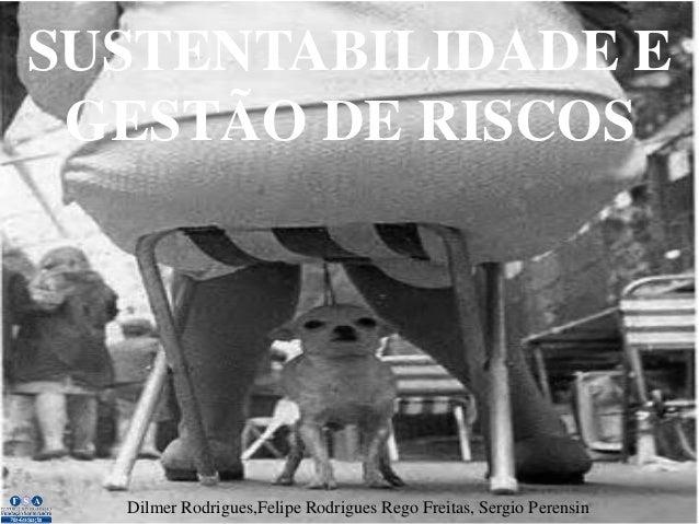 SUSTENTABILIDADE E GESTÃO DE RISCOS  Dilmer Rodrigues,Felipe Rodrigues Rego Freitas, Sergio Perensin
