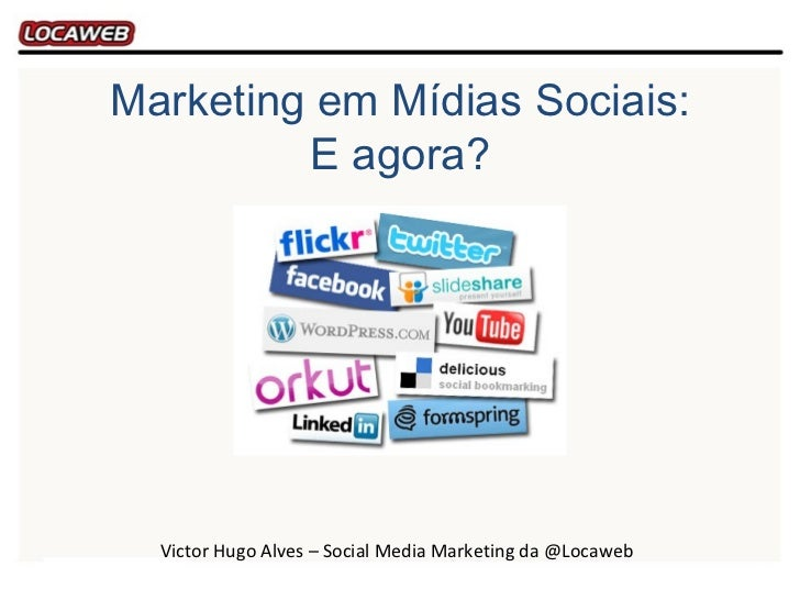 Marketing em Mídias Sociais:         E agora?  Victor Hugo Alves – Social Media Marketing da @Locaweb