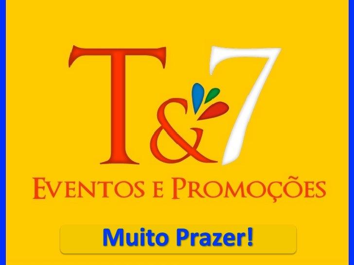A agência T&7 atende todo o Brasilcom os serviços de Criação, Planejamento    e Produção de Eventos e Ações             Pr...