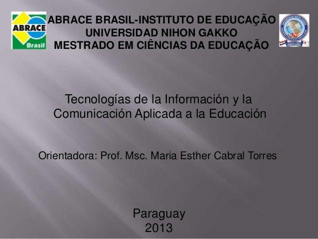 ABRACE BRASIL-INSTITUTO DE EDUCAÇÃO      UNIVERSIDAD NIHON GAKKO  MESTRADO EM CIÊNCIAS DA EDUCAÇÃO    Tecnologías de la In...