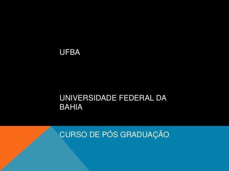 UFBA<br />UNIVERSIDADE FEDERAL DA BAHIA<br />CURSO DE PÓS GRADUAÇÃO<br />