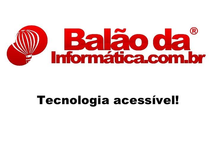 Tecnologia acessível!