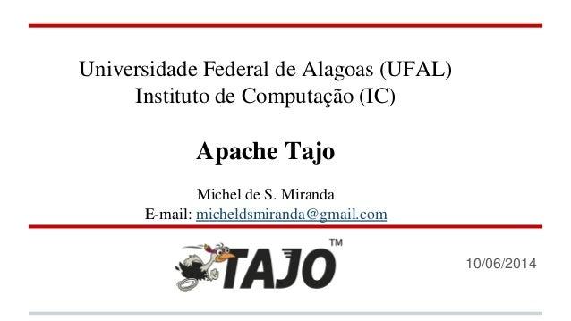 Universidade Federal de Alagoas (UFAL)  Instituto de Computação (IC)  Apache Tajo  Michel de S. Miranda E-mail: micheldsmi...