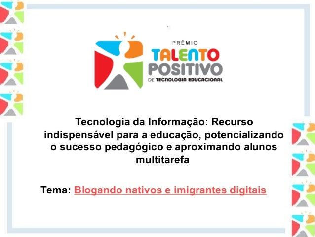 Tecnologia da Informação: Recursoindispensável para a educação, potencializando  o sucesso pedagógico e aproximando alunos...