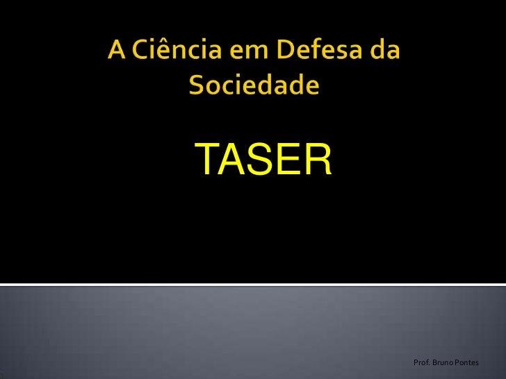 TASER        Prof. Bruno Pontes