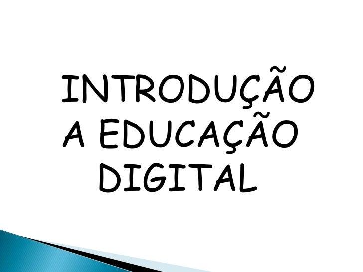 INTRODUÇÃOA EDUCAÇÃO  DIGITAL