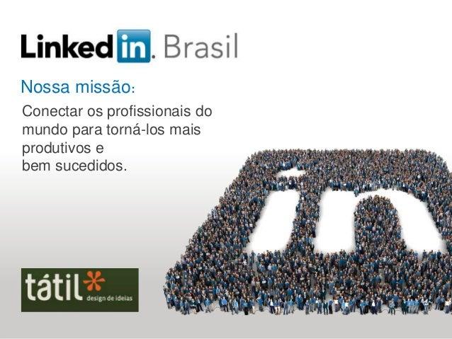 Nossa missão: Conectar os profissionais do mundo para torná-los mais produtivos e bem sucedidos.  Soluções de recrutamento