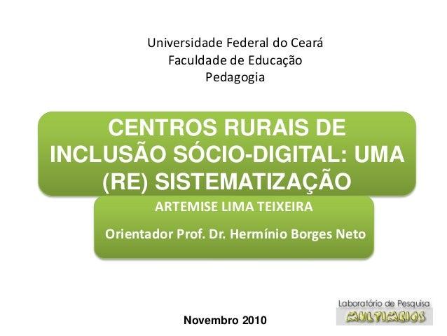 Universidade Federal do Ceará Faculdade de Educação Pedagogia CENTROS RURAIS DE INCLUSÃO SÓCIO-DIGITAL: UMA (RE) SISTEMATI...