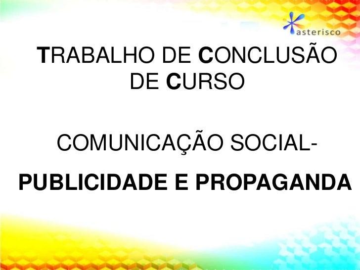 TRABALHO DE CONCLUSÃO <br />DE CURSO<br />COMUNICAÇÃO SOCIAL- <br />PUBLICIDADE E PROPAGANDA<br />
