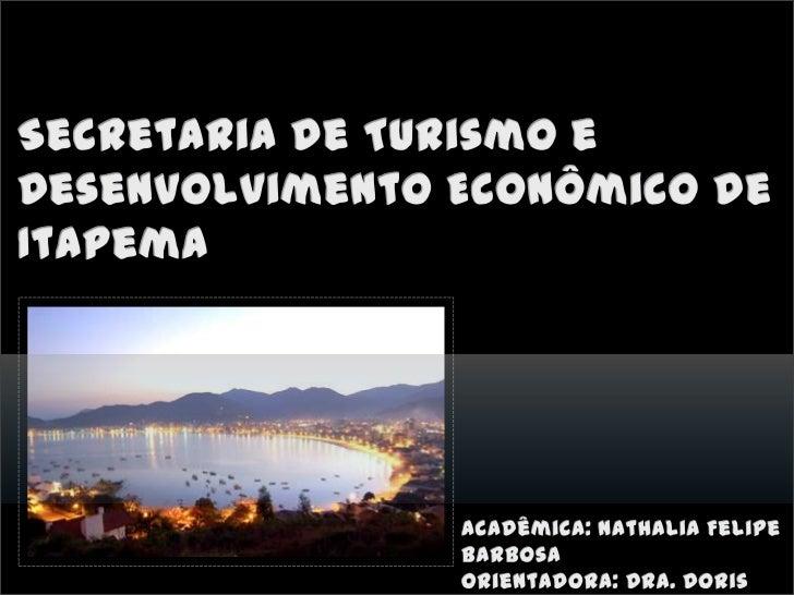 Secretaria de Turismo e Desenvolvimento Econômico de Itapema <br />Acadêmica: Nathalia Felipe Barbosa <br />Orientadora: D...