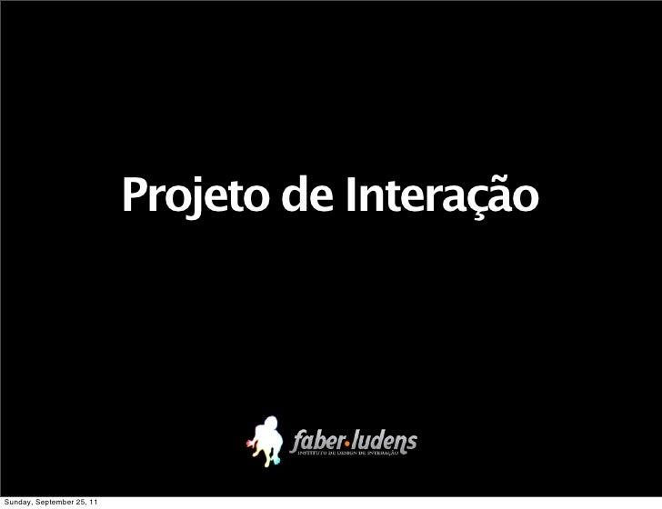 Projeto de InteraçãoProjeto de InteraçãoSunday, September 25, 11