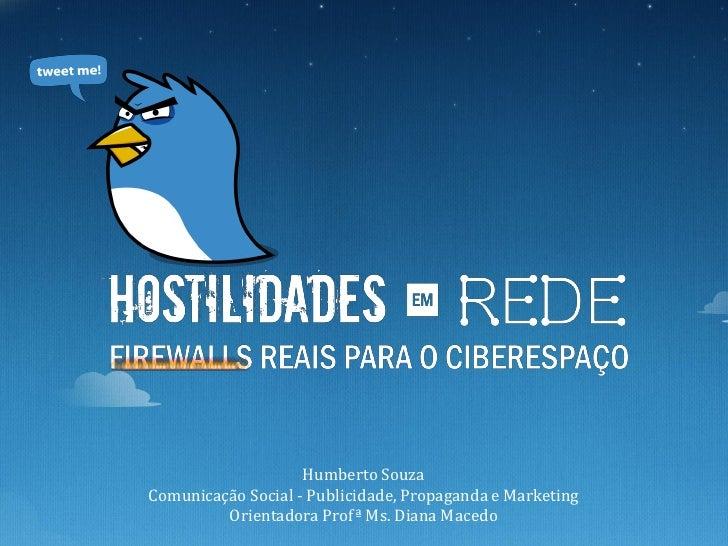 Humberto SouzaComunicação Social - Publicidade, Propaganda e Marketing         Orientadora Profª Ms. Diana Macedo