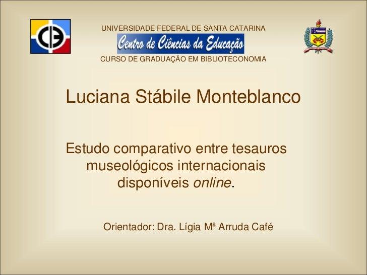 UNIVERSIDADE FEDERAL DE SANTA CATARINA     CURSO DE GRADUAÇÃO EM BIBLIOTECONOMIALuciana Stábile MonteblancoEstudo comparat...