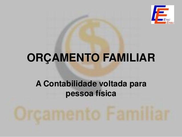 ORÇAMENTO FAMILIAR A Contabilidade voltada para        pessoa física