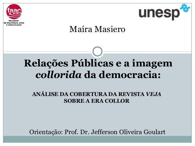 ANÁLISE DA COBERTURA DA REVISTA VEJASOBRE A ERA COLLORRelações Públicas e a imagemcollorida da democracia:Maíra MasieroOri...