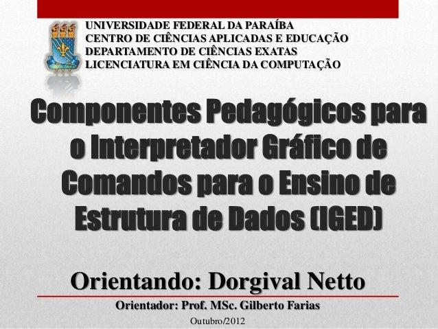 Orientando: Dorgival Netto Orientador: Prof. MSc. Gilberto Farias Outubro/2012 Componentes Pedagógicos para o Interpretado...