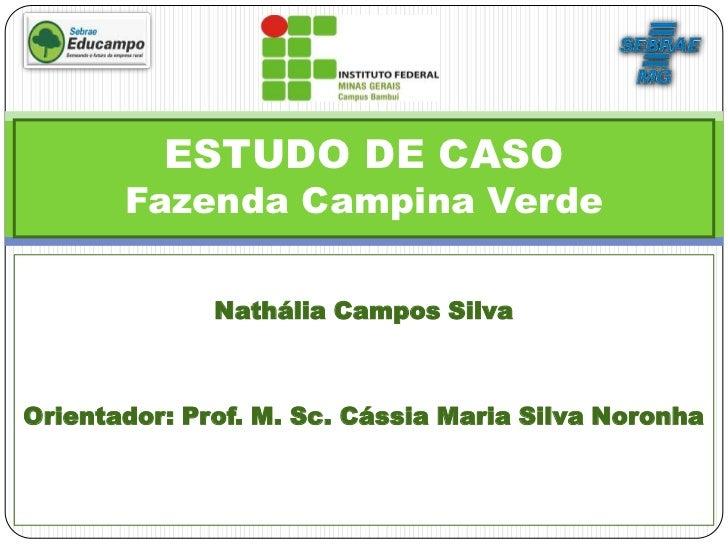 ESTUDO DE CASO       Fazenda Campina Verde              Nathália Campos SilvaOrientador: Prof. M. Sc. Cássia Maria Silva N...