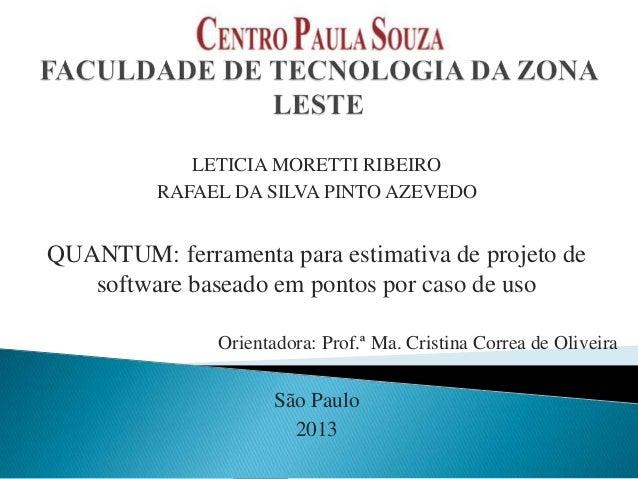 LETICIA MORETTI RIBEIRO RAFAEL DA SILVA PINTO AZEVEDO  QUANTUM: ferramenta para estimativa de projeto de software baseado ...