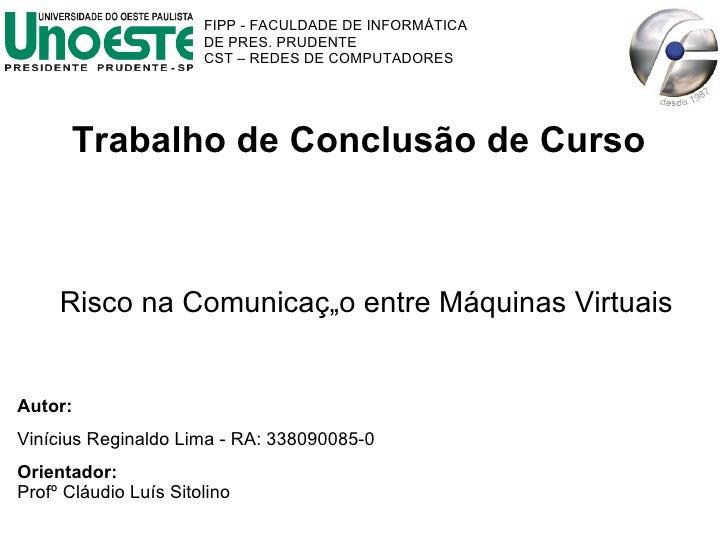 Trabalho de Conclusão de Curso Risco na Comunicação entre Máquinas Virtuais Autor: Vinícius Reginaldo Lima - RA: 338090085...