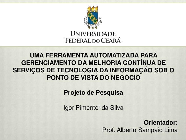 UMA FERRAMENTA AUTOMATIZADA PARA GERENCIAMENTO DA MELHORIA CONTÍNUA DE SERVIÇOS DE TECNOLOGIA DA INFORMAÇÃO SOB O PONTO DE...