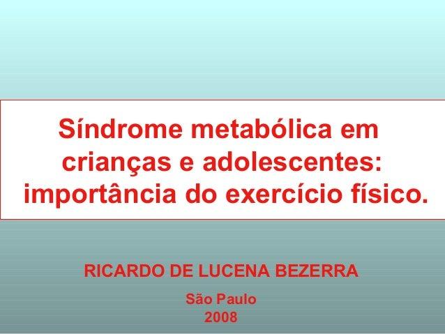 RICARDO DE LUCENA BEZERRA São Paulo 2008 Síndrome metabólica em crianças e adolescentes: importância do exercício físico.