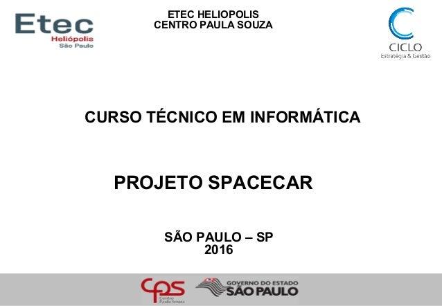 ETEC HELIOPOLIS CENTRO PAULA SOUZA CURSO TÉCNICO EM INFORMÁTICA SÃO PAULO – SP 2016 PROJETO SPACECAR