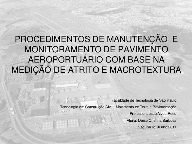 PROCEDIMENTOS DE MANUTENÇÃO E MONITORAMENTO DE PAVIMENTO AEROPORTUÁRIO COM BASE NA MEDIÇÃO DE ATRITO E MACROTEXTURA Faculd...