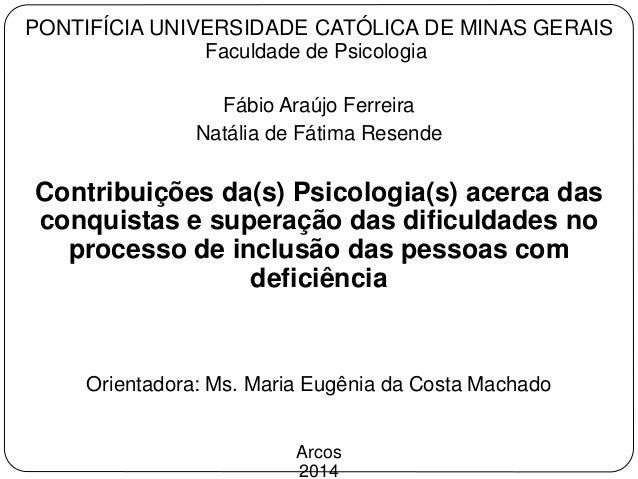 PONTIFÍCIA UNIVERSIDADE CATÓLICA DE MINAS GERAIS Faculdade de Psicologia Fábio Araújo Ferreira Natália de Fátima Resende C...