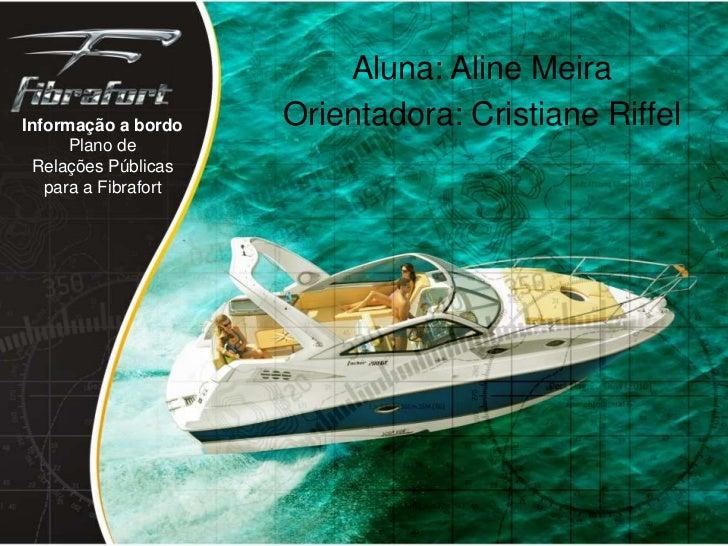 Aluna: Aline Meira<br />Orientadora: Cristiane Riffel<br />Informação a bordo<br />Plano de <br />Relações Públicas<br />p...