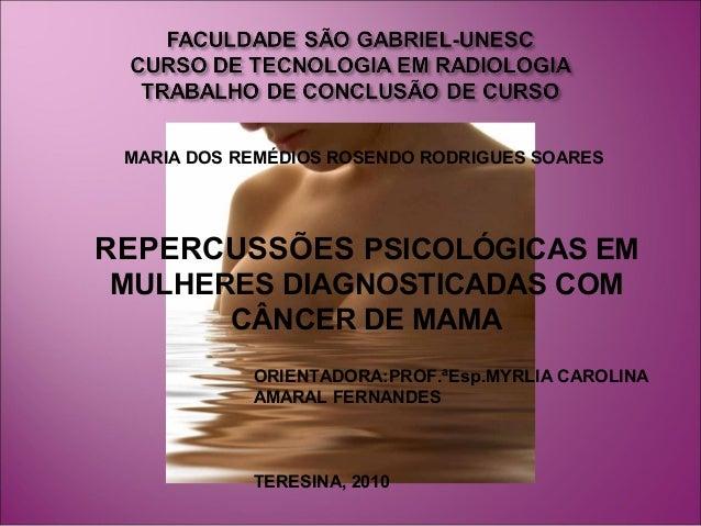 MARIA DOS REMÉDIOS ROSENDO RODRIGUES SOARESREPERCUSSÕES PSICOLÓGICAS EMMULHERES DIAGNOSTICADAS COM      CÂNCER DE MAMA    ...