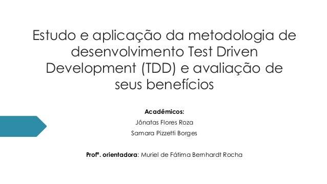 Estudo e aplicação da metodologia de desenvolvimento Test Driven Development (TDD) e avaliação de seus benefícios Acadêmic...