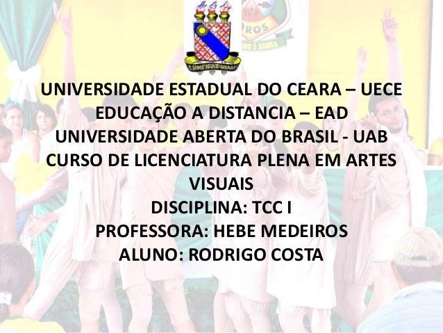 UNIVERSIDADE ESTADUAL DO CEARA – UECE EDUCAÇÃO A DISTANCIA – EAD UNIVERSIDADE ABERTA DO BRASIL - UAB CURSO DE LICENCIATURA...