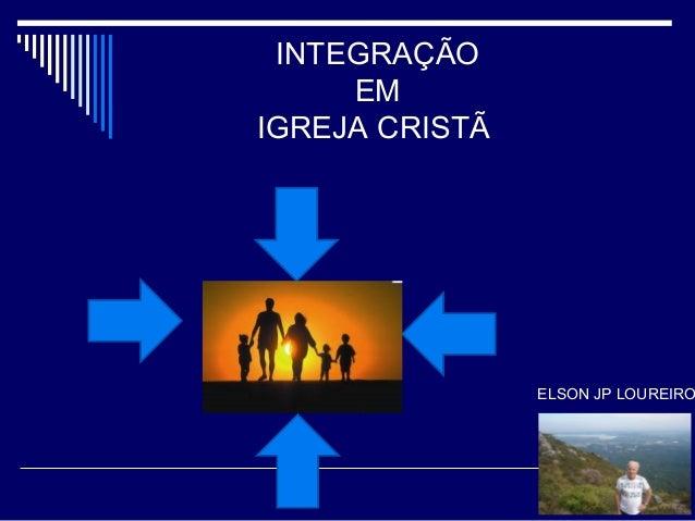 INTEGRAÇÃO EM IGREJA CRISTÃ ELSON JP LOUREIRO